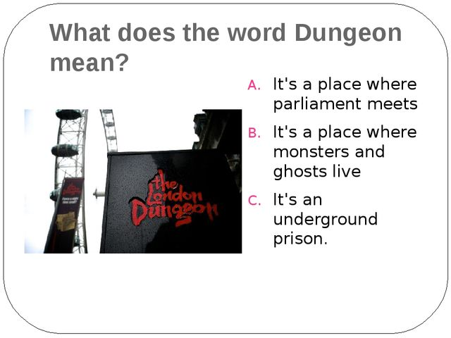 What does the word Dungeon mean? It's a place where parliament meets It's a p...