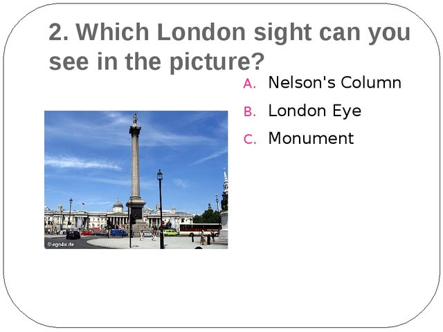 2. Which London sight can you see in the picture? Nelson's Column London Eye...