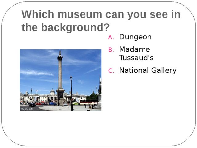 Which museum can you see in the background? Dungeon Madame Tussaud's National...