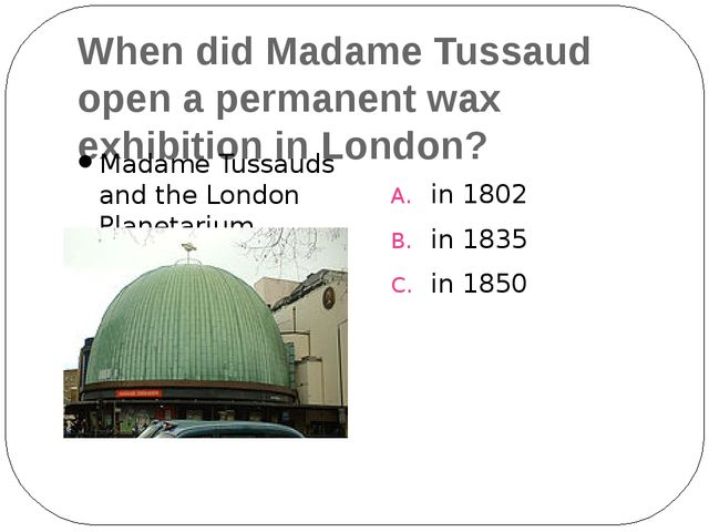 When did Madame Tussaud open a permanent wax exhibition in London? Madame Tus...