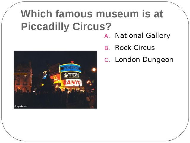Which famous museum is at Piccadilly Circus? National Gallery Rock Circus Lon...