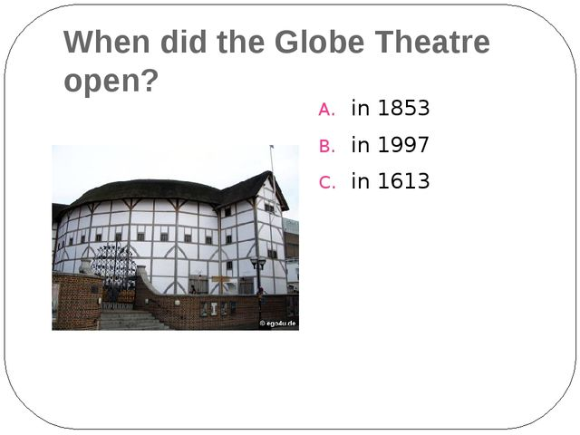 When did the Globe Theatre open? in 1853 in 1997 in 1613