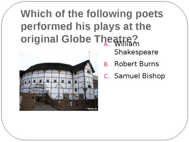 Which of the following poets performed his plays at the original Globe Theatr...