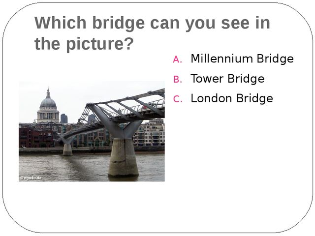Which bridge can you see in the picture? Millennium Bridge Tower Bridge Londo...