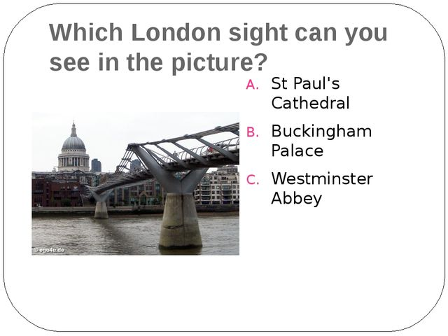 Which London sight can you see in the picture? St Paul's Cathedral Buckingham...
