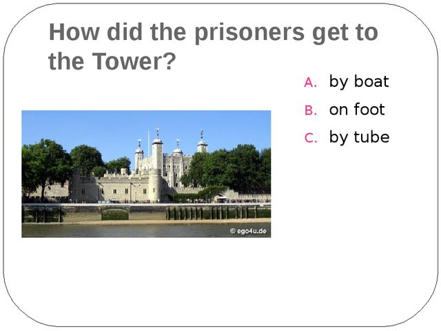 How did the prisoners get to the Tower? by boat on foot by tube