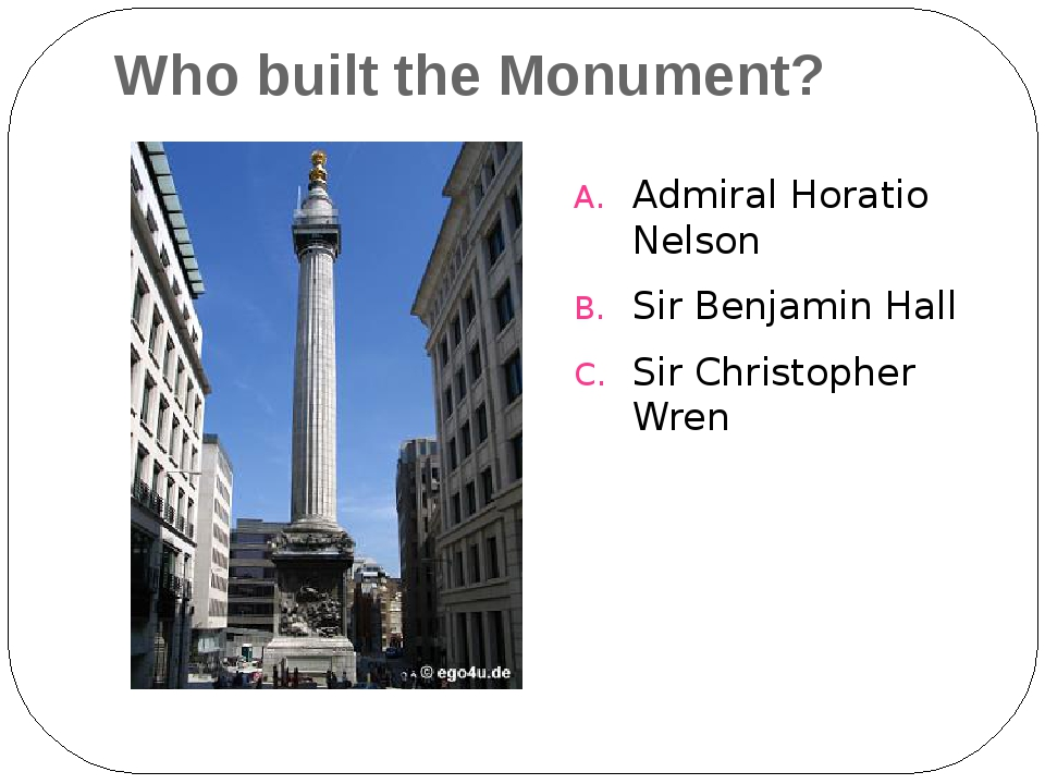 Who built the Monument? Admiral Horatio Nelson Sir Benjamin Hall Sir Christop...
