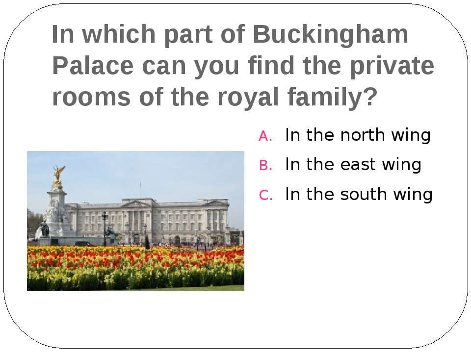 In which part of Buckingham Palace can you find the private rooms of the roya...