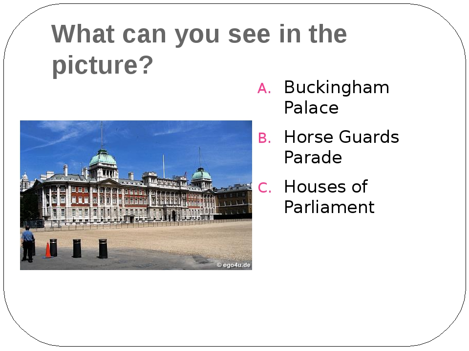 What can you see in the picture? Buckingham Palace Horse Guards Parade Houses...