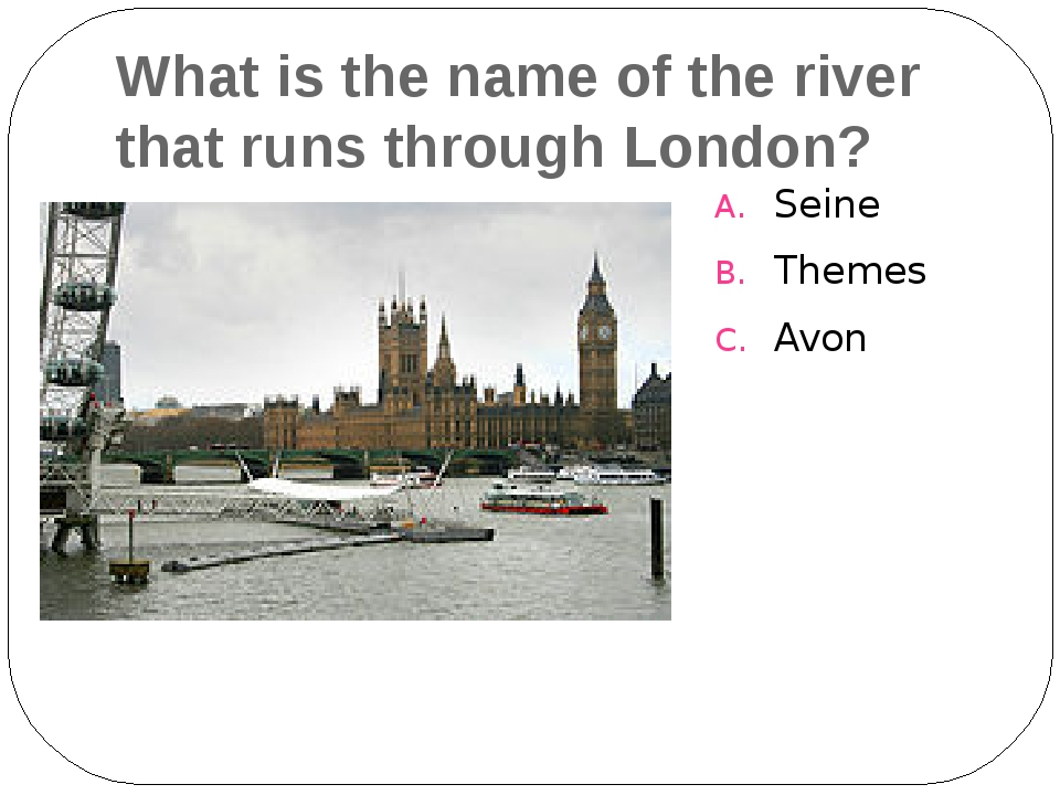 What is the name of the river that runs through London? Seine Themes Avon