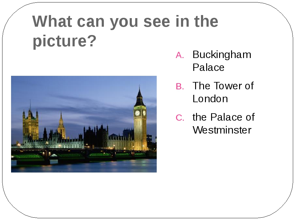 What can you see in the picture? Buckingham Palace The Tower of London the Pa...