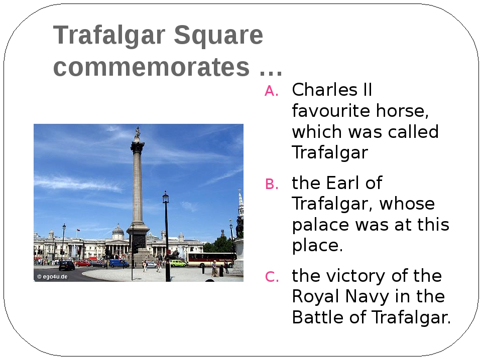 Trafalgar Square commemorates … Charles II favourite horse, which was called...