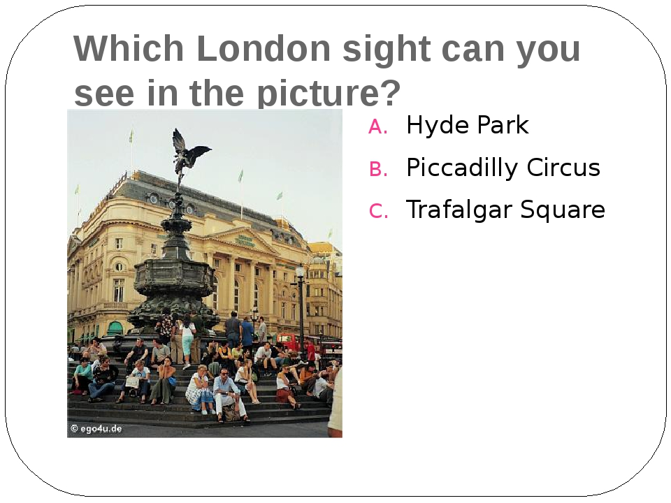 Which London sight can you see in the picture? Hyde Park Piccadilly Circus Tr...