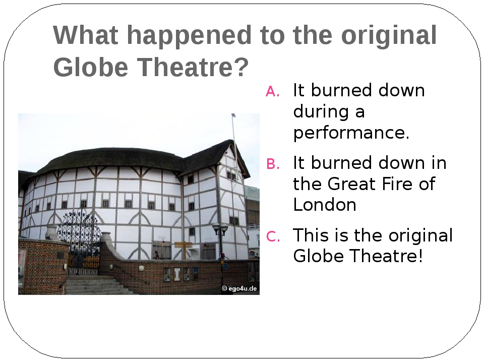 What happened to the original Globe Theatre? It burned down during a performa...