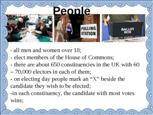 People - all men and women over 18; - elect members of the House of Commons;
