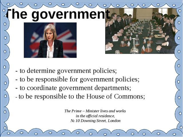The government - to determine government policies; - to be responsible for go...