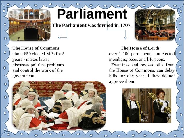 Parliament The Parliament was formed in 1707. The House of Commons about 650...