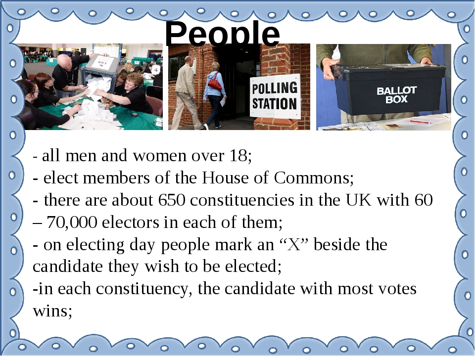 People - all men and women over 18; - elect members of the House of Commons;...