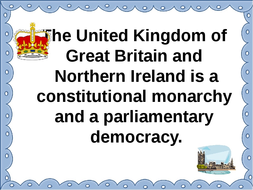 The United Kingdom of Great Britain and Northern Ireland is a constitutional...