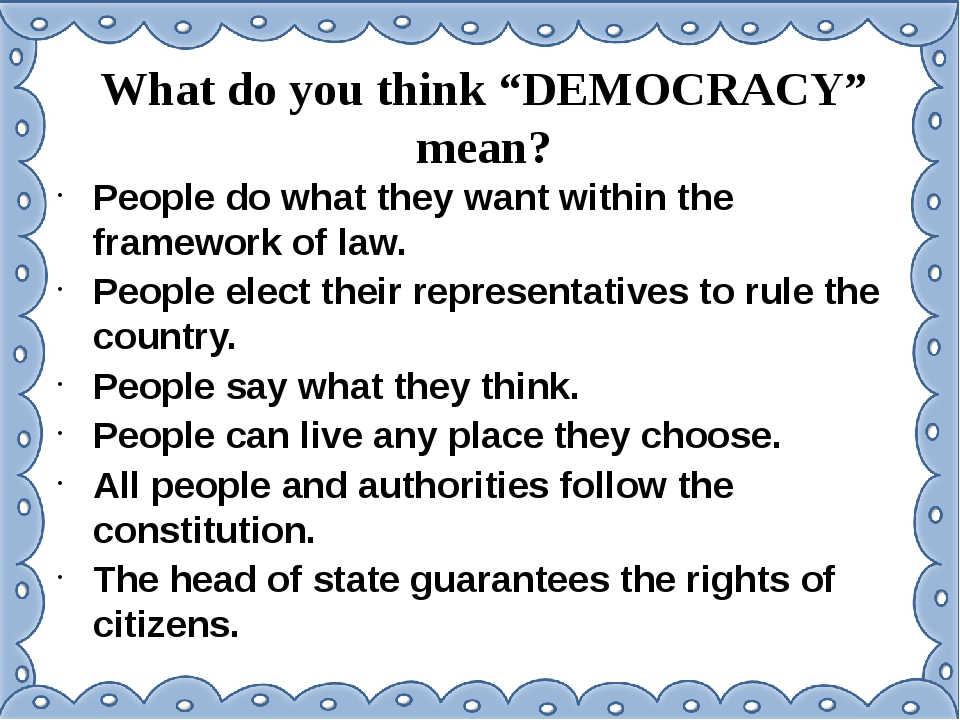 "What do you think ""DEMOCRACY"" mean? People do what they want within the frame..."