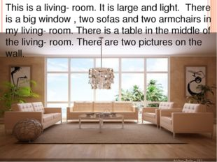 This is a living- room. It is large and light. There is a big window , two so