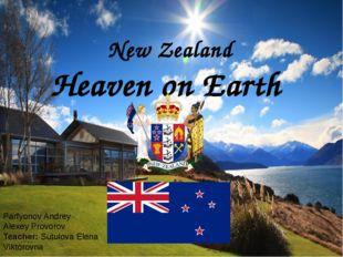 New Zealand Heaven on Earth Parfyonov Andrey Alexey Provorov Teacher: Sutulov