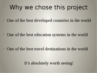 Why we chose this project One of the best developed countries in the world On