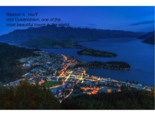 Reason 4. You'll visit Queenstown, one of the most beautiful towns in the wo