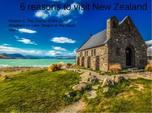 6 reasons to visit New Zealand Reason 1. The Church of the Good Shepherd on