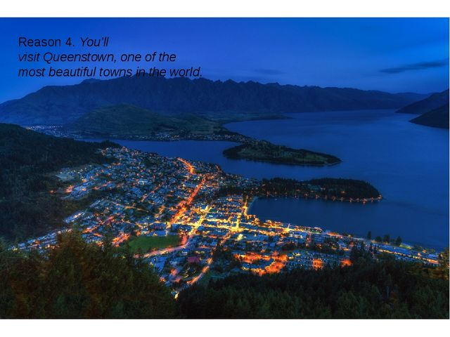 Reason 4. You'll visit Queenstown, one of the most beautiful towns in the wo...