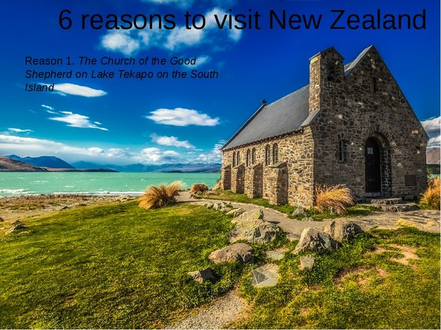 6 reasons to visit New Zealand Reason 1. The Church of the Good Shepherd on...