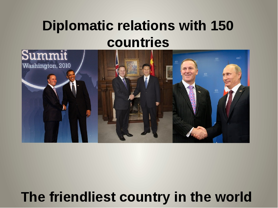 Diplomatic relations with 150 countries The friendliest country in the world