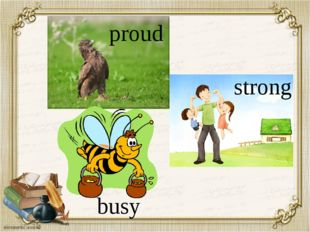 proud strong busy