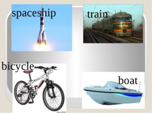 train spaceship boat bicycle