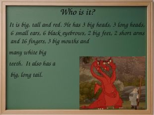 Who is it? It is big, tall and red. He has 3 big heads, 3 long heads, 6 small