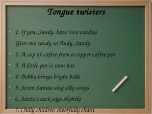 Tongue twisters 1. If you, Sandy, have two candies Give one candy to Andy, Sa