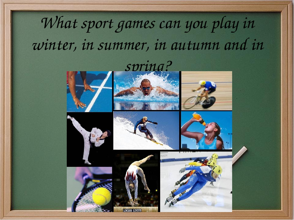 What sport games can you play in winter, in summer, in autumn and in spring?