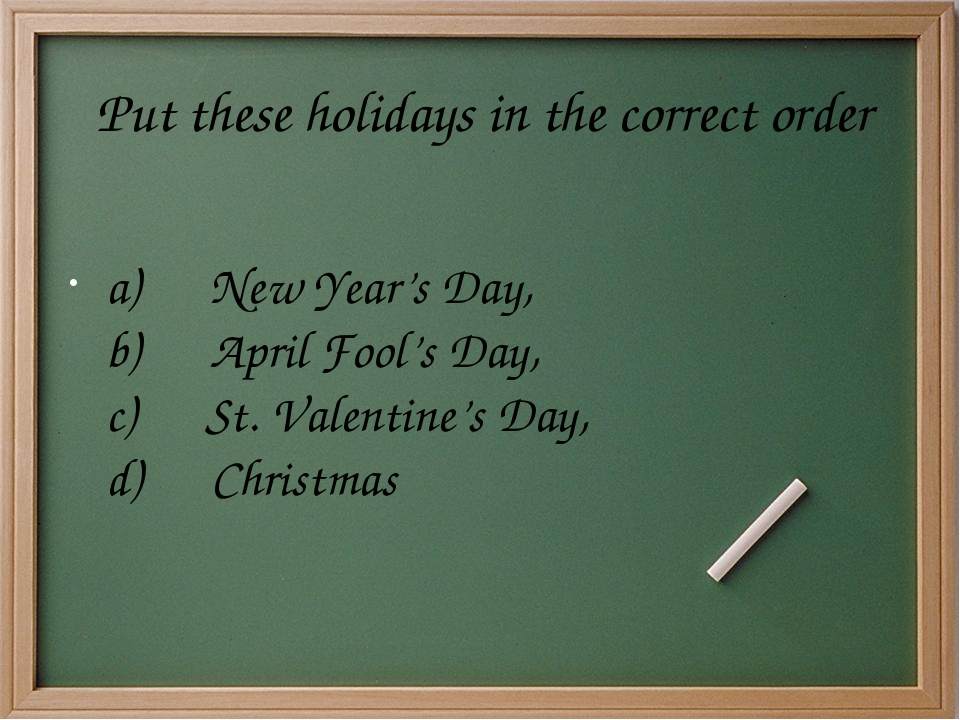 Put these holidays in the correct order a)      New Year's Day, b)      April...
