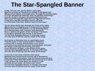 The Star-Spangled Banner O say, can you see, by the dawn's early light, What