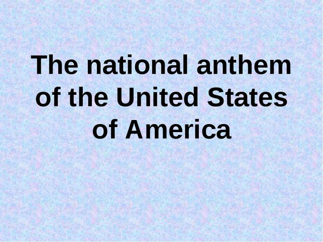The national anthem of the United States of America
