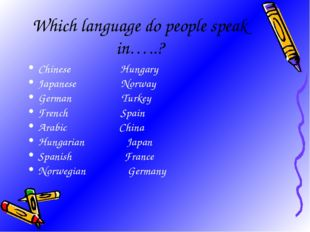 Which language do people speak in…..? Chinese Hungary Japanese Norway German