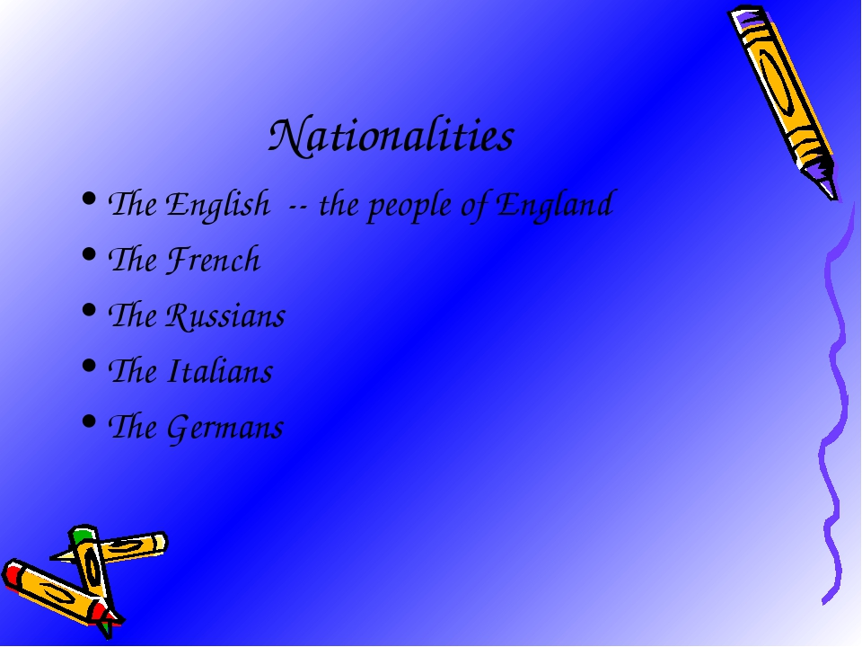 The English -- the people of England The French The Russians The Italians The...
