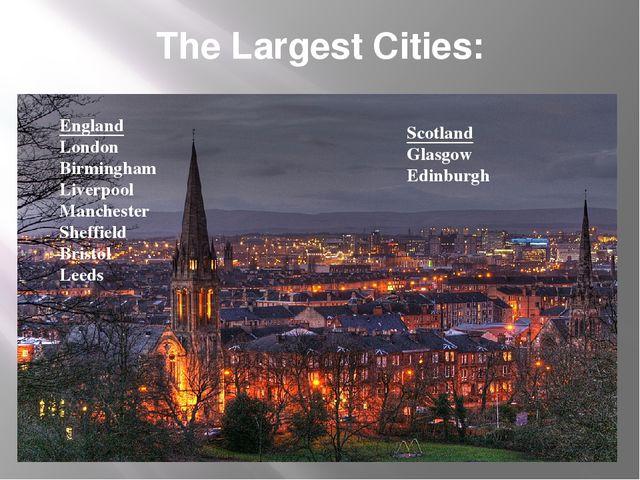 The Largest Cities: England London Birmingham Liverpool Manchester Sheffield...