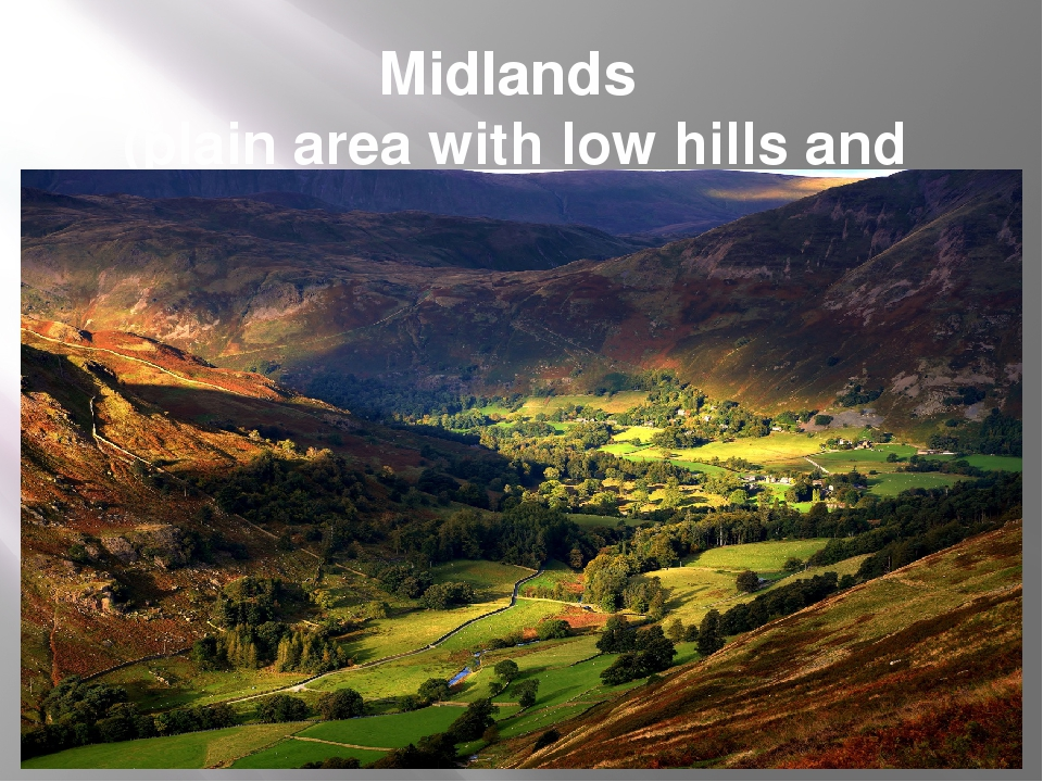 Midlands (plain area with low hills and valleys)