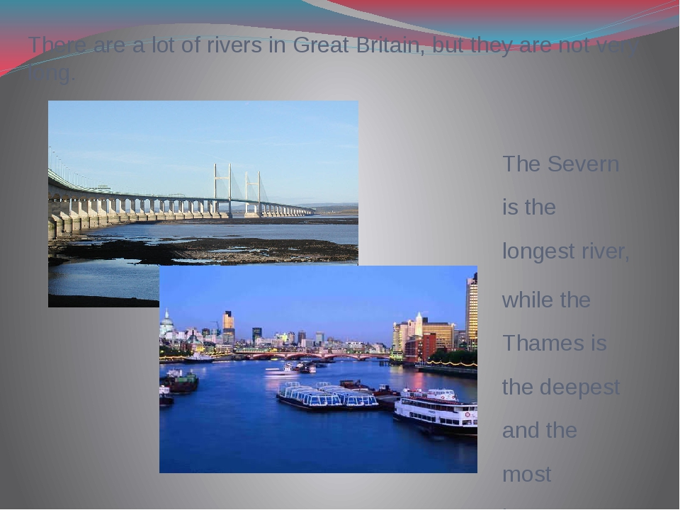 There are a lot of rivers in Great Britain, but they are not very long. The S...