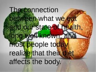 The connection between what we eat and our state of health, long well known,