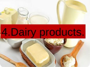 4.Dairy products.