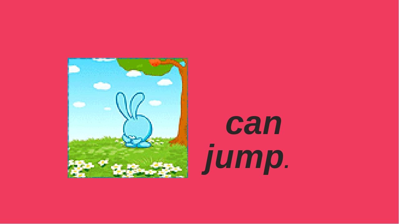 can jump.