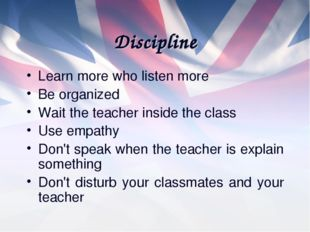 Discipline Learn more who listen more Be organized Wait the teacher inside th