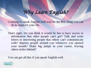 Why Learn English? Learning to speak English well may be the best thing you c